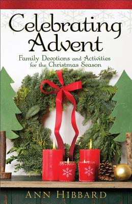 Celebrating Advent: Family Devotions and Activities for the Christmas Season - Hibbard, Ann