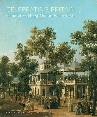Celebrating Britain: Canaletto, Hogarth and Patriotism - Riding, Jacqueline, and Parissien, Steven, and Hardy, Pat