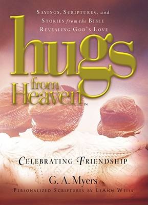 Celebrating Friendship: Sayings, Scriptures, and Stories from the Bible Revealing God's Love - Myers, G A