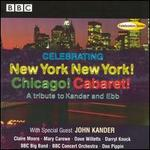 Celebrating New York New York! Chicago! Cabaret!: Tribute to Kander and Ebb