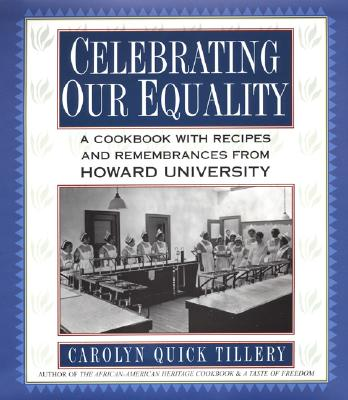 Celebrating Our Equality: A Cookbook with Recipes and Remembrances from Howard University - Tillery, Carolyn Quick