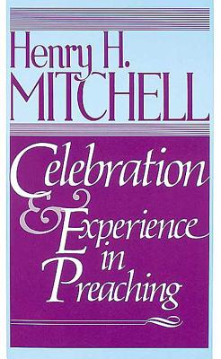 Celebration & Experience in Preaching - Michell, Henry H, and Mitchell, Henry