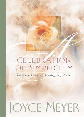 Celebration of Simplicity: Loving God & Enjoying Life - Meyer, Joyce