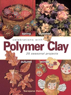 Celebrations with Polymer Clay - Helm, Sarajane