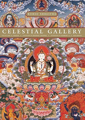 Celestial Gallery - Shrestha, Romio, and Thurman, Robert A F (Afterword by), and Chopra, Deepak, M.D. (Foreword by)