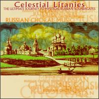 Celestial Litanies-The Ultimate Journey To Mystical Russian Soundscapes - E. Chepirov (bass); Igor Voronov (tenor); Moscow Madrigal Ensemble; P. Deryugin (baritone); S. Sermyagin (tenor);...