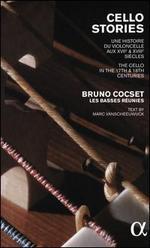 Cello Stories: Une Histories du Violoncelle aux XVIIe & XVIIIe Siècles