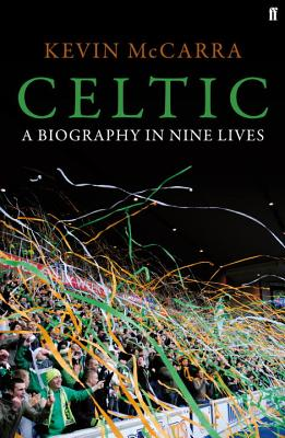 Celtic: A Biography in Nine Lives - McCarra, Kevin