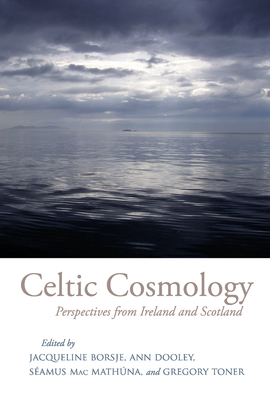 Celtic Cosmology: Perspectives from Ireland and Scotland - Borsje, Jacqueline (Editor), and Dooley, Ann (Editor), and Mac Mathuna, Seamus (Editor)
