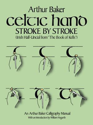 "Celtic Hand Stroke by Stroke (Irish Half-Uncial from ""the Book of Kells""): An Arthur Baker Calligraphy Manual - Baker, Arthur"
