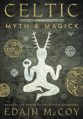 Celtic Myth & Magick: Harness the Power of the Gods & Goddesses - McCoy, Edain