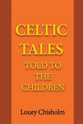 Celtic Tales: Told to the Children - Chisholm, Louey