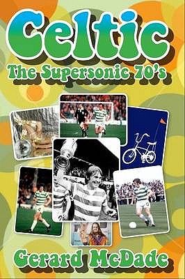 Celtic: The Supersonic 70s! - McDade, Gerard