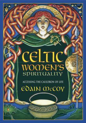 Celtic Women's Spirituality: Accessing the Cauldron of Life - McCoy, Edain