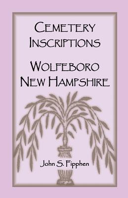 Cemetery Inscriptions, Wolfeboro, New Hampshire - Fipphen, John S