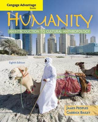 Cengage Advantage Books: Humanity: An Introduction to Cultural Anthropology - Bailey, Garrick A., and Peoples, James, and Ohio Wesleyan University (Other primary creator)