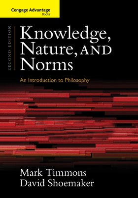 Cengage Advantage Books: Knowledge, Nature, and Norms - Shoemaker, David, and Timmons, Mark