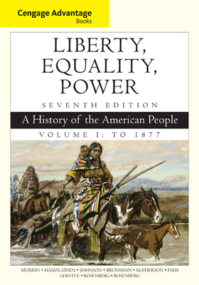 Cengage Advantage Books: Liberty, Equality, Power: A History of the American People, Volume 1: To 1877 - Murrin, John M, and Hamalainen, Pekka, and Johnson, Paul E