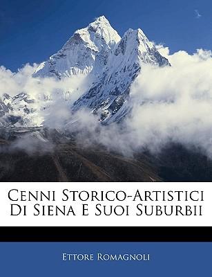 Cenni Storico-Artistici Di Siena E Suoi Suburbii - Romagnoli, Ettore