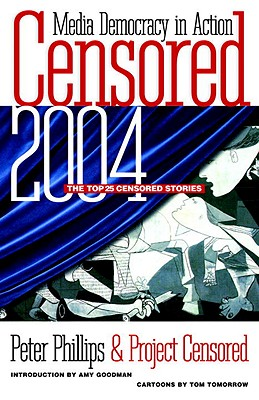 Censored 2004: The Top 25 Censored Stories - Phillips, Peter (Editor), and Project Censored (Creator), and Goodman, Amy (Introduction by)