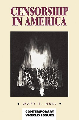Censorship in America: A Reference Handbook - Hull, Mary E