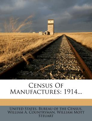 Census of Manufactures: 1914 - United States Bureau of the Census (Creator)