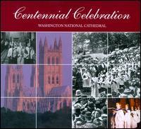 Centennial Celebration: Washington National Cathedral - Christian Sidak (treble); Erik William Suter (organ); Scott Hanoian (organ); Washington Symphonic Brass;...