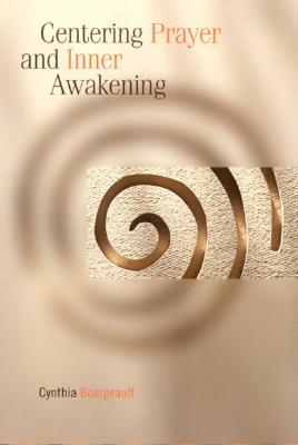 Centering Prayer and Inner Awakening - Bourgeault, Cynthia, Rev.