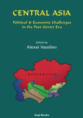 Central Asia: Political & Economic Challenges - Vassiliev, Alexei (Editor)