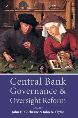 Central Bank Governance and Oversight Reform - Cochrane, John (Editor), and Taylor, John B (Editor)