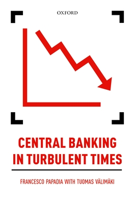Central Banking in Turbulent Times - Papadia, Francesco, and Valimaki, Tuomas