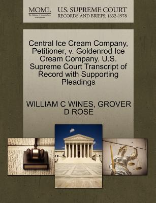 Central Ice Cream Company, Petitioner, V. Goldenrod Ice Cream Company. U.S. Supreme Court Transcript of Record with Supporting Pleadings - Wines, William C, and Rose, Grover D