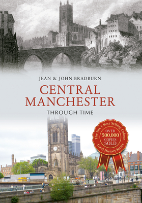 Central Manchester Through Time - Bradburn, Jean & John