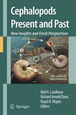Cephalopods Present and Past: New Insights and Fresh Perspectives - Landman, Neil H (Editor), and Davis, Richard Arnold (Editor), and Mapes, Royal H (Editor)