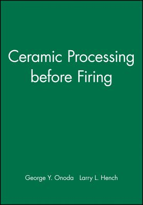 Ceramic Processing Before Firing - Onoda, George Y (Editor)