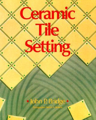 Ceramic Tile Setting - Bridge, John P, and Bedient, Robert A (Photographer), and Bridge John