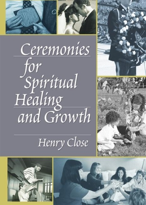 Ceremonies for Spiritual Healing and Growth - Close, Henry