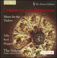 Ceremony and Devotion: Music for the Tudors - The Sixteen (choir, chorus)
