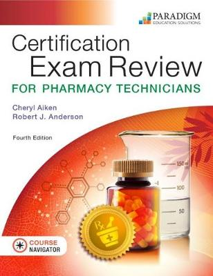 Certification Exam Review for Pharmacy Technicians: Text with Course Navigator - Aiken, Cheryl, and Anderson, Robert J.