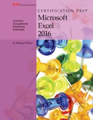 Certification Prep Microsoft Excel 2016 - Ploor, D Michael