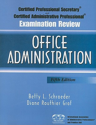 Certified Professional Secretary (CPS) Examination and Certified Administrative Professional (CAP) Examination Review for Office Administration - Schroeder, Betty L., and Routhier Graf, Diane