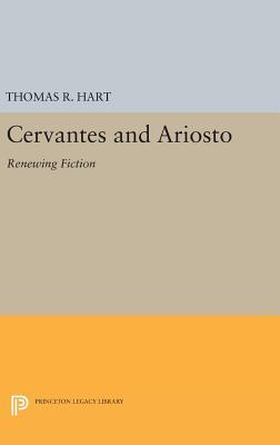 Cervantes and Ariosto: Renewing Fiction - Hart, Thomas R.