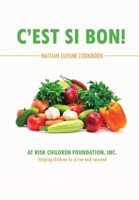 C'Est Si Bon!: Haitian Cuisine Cookbook - At Risk Children Foundation, Inc