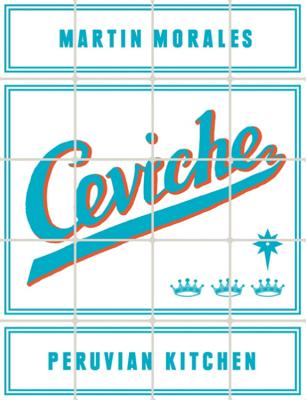 Ceviche: Peruvian Kitchen - Morales, Martin