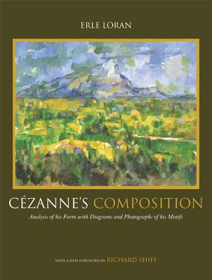 Cezanne's Composition: Analysis of His Form with Diagrams and Photographs of His Motifs, Third Edition - Loran, Erle