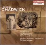 Chadwick: Melpomene; Rip van Winkle; Tam O' Shanter; Symphonic Sketches