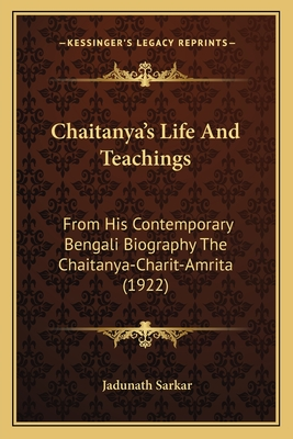 Chaitanya's Life and Teachings Chaitanya's Life and Teachings: From His Contemporary Bengali Biography the Chaitanya-Charitfrom His Contemporary Bengali Biography the Chaitanya-Charit-Amrita (1922) -Amrita (1922) - Sarkar, Jadunath, Sir (Translated by)