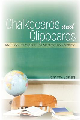 Chalkboards and Clipboards: My Thirty-Five Years at the Montgomery Academy - Jones, Tommy