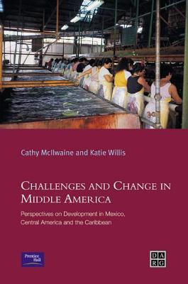 Challenges and Change in Middle America: Perspectives on Development in Mexico, Central America and the Caribbean - Willis, Katie