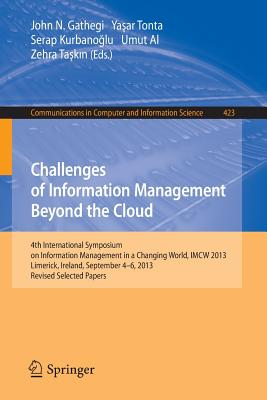 Challenges of Information Management Beyond the Cloud: 4th International Symposium on Information Management in a Changing World, Imcw 2013, Limerick, Ireland, September 4-6, 2013. Revised Selected Papers - Gathegi, John N (Editor)